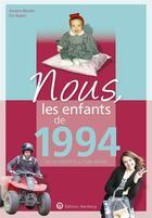 Couverture du livre « Nous, les enfants de ; 1994 ; de la naissance à l'âge adulte » de Antoine Blondin et Eric Nuevo aux éditions Wartberg