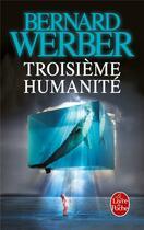 Couverture du livre « Troisième humanité » de Bernard Werber aux éditions Lgf