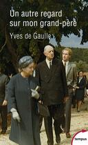 Couverture du livre « Un autre regard sur mon grand-père Charles de Gaulle » de Yves De Gaulle aux éditions Tempus/perrin