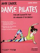 Couverture du livre « MON CAHIER ; danse pilates » de Clarisse Nenard et Isabelle Maroger et Sophie Ruffieux aux éditions Solar