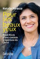 Couverture du livre « Pour ses beaux yeux ; road movie d'une cinéaste amoureuse du Christ » de Natalie Saracco aux éditions Salvator