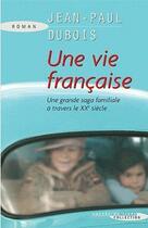 Couverture du livre « Une vie française ; une grande saga familiale à travers le XXe siècle » de Jean-Paul Dubois aux éditions Succes Du Livre