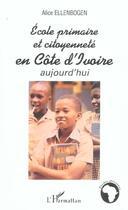 Couverture du livre « Ecole Primaire Et Citoyennete En Cote D'Ivoire Aujourd'Hui » de Alice Ellenbogen aux éditions L'harmattan
