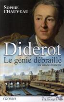 Couverture du livre « Diderot le génie débraillé ; les années bohème » de Sophie Chauveau aux éditions Telemaque