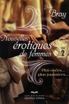 Couverture du livre « Nouvelles érotiques de femmes t.2 » de Julie Bray aux éditions Quebec Livres