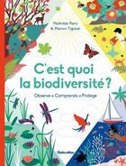 Couverture du livre « C'est quoi la biodiversité ? » de Mathilde Paris et Marion Tigreat aux éditions Rustica