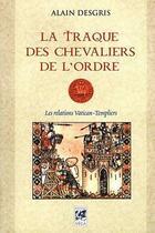 Couverture du livre « La traque des chevaliers de l'ordre » de Alain Desgris aux éditions Vega
