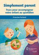 Couverture du livre « Simplement parent ; trucs pour accompagner votre enfant au quotidien » de Francine Ferland aux éditions Sainte Justine