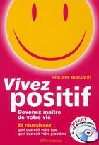 Couverture du livre « Vivez positif ; devenez maître de votre vie » de Philippe Morando aux éditions Epm