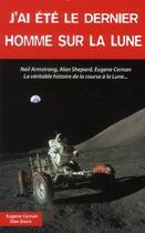 Couverture du livre « J'ai été le dernier homme sur la lune » de Eugene Cernan et Don Davis aux éditions Altipresse