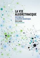 Couverture du livre « La vie algorithmique ; critique de la raison numérique » de Eric Sadin aux éditions L'echappee