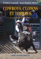Couverture du livre « Cowboys, clowns et toreros ; l'Amérique une et divisible » de Frederic Saumade et Jean-Baptiste Maudet aux éditions Berg International