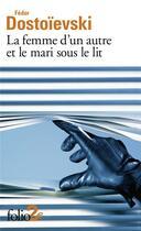 Couverture du livre « La femme d'un autre et le mari sous le lit ; une aventure peu ordinaire » de Fedor Mikhailovitch Dostoievski aux éditions Gallimard