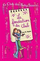 Couverture du livre « Le Club des Baby-Sitters ; la fondation du club ; t.0 et t.1 » de Ann M. Martin aux éditions Gallimard-jeunesse