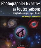 Couverture du livre « Photographier les astres en toutes saisons ; les plus beaux paysages du ciel » de Emmanuel Beaudoin aux éditions Dunod