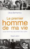 Couverture du livre « Le premier homme de ma vie ; onze femmes racontent leur père » de Olivia Benhamou aux éditions Robert Laffont