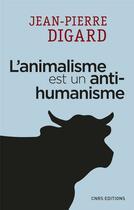 Couverture du livre « L'animalisme est un anti-humanisme » de Jean-Pierre Digard aux éditions Cnrs