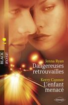 Couverture du livre « Dangereuses retrouvailles ; l'enfant menacé » de Jenna Ryan et Kerry Connor aux éditions Harlequin