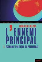 Couverture du livre « L'ennemi principal t.1 ; économie politique du patriarcat » de Christine Delphy aux éditions Syllepse