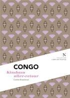 Couverture du livre « Congo ; Kinshasa aller-retour » de Colette Braeckman aux éditions Nevicata