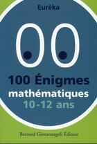Couverture du livre « 100 énigmes mathématiques 10/12 ans » de Eureka aux éditions Giovanangeli