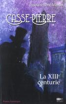 Couverture du livre « Casse-Pierre T.1 ; La Xiiieme Centurie » de Jacques-Rene Martin aux éditions Hors Commerce