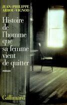 Couverture du livre « Histoire de l'homme que sa femme vient de quitter » de Jean-Philippe Arrou-Vignod aux éditions Gallimard