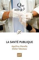 Couverture du livre « La santé publique » de Didier Tabuteau et Aquilino Morelle aux éditions Puf