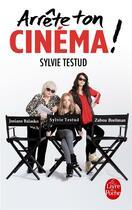 Couverture du livre « Arrête ton cinéma » de Sylvie Testud aux éditions Lgf