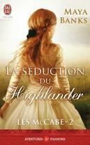 Couverture du livre « Les McCabe t.2 ; la séduction du highlander » de Maya Banks aux éditions J'ai Lu