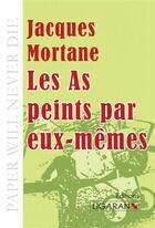 Couverture du livre « Les as peints par eux mêmes » de Jacques Mortane aux éditions Ligaran