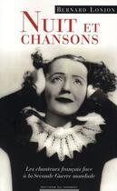 Couverture du livre « Nuit et chansons ; les chanteurs français face à la Seconde Guerre Mondiale » de Bernard Lonjon aux éditions Editions Du Moment