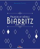 Couverture du livre « Palaces et hôtels de Biarritz, 1890-1950 » de Bertrand Costet aux éditions Pimientos