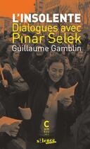 Couverture du livre « L'insolente : dialogues avec Pinar Selek » de Pinar Selek et Guillaume Gamblin aux éditions Cambourakis