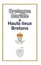 Couverture du livre « La Bretagne mariale et hauts-lieux bretons » de Bernadette Bourbon aux éditions Saint Jude