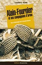 Couverture du livre « Alain fournier et ses compagnons d'arme » de Frederic Adam aux éditions Serpenoise