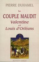 Couverture du livre « Le couple maudit ; Valentine et Louis d'Orléans » de Pierre Duhamel aux éditions Royer