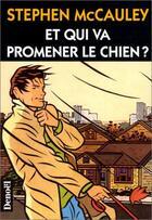 Couverture du livre « Et Qui Va Promener Le Chien? » de Stephen Mccauley aux éditions Denoel