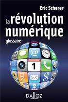 Couverture du livre « La révolution numérique ; glossaire » de Eric Scherer aux éditions Dalloz