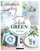 Couverture du livre « Je brode green ! ; 35 modèles verdoyants à broder sans se planter ! » de Anne Loiseau aux éditions Dessain Et Tolra