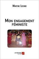 Couverture du livre « Mon Engagement Feministe » de Martine Lozano aux éditions Editions Du Net
