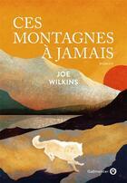Couverture du livre « Ces montagnes à jamais » de Joe Wilkins aux éditions Gallmeister