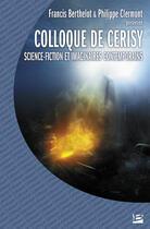 Couverture du livre « Colloque de Cerisy : science-fiction et imaginaires contemporains » de Francis Berthelot et Philippe Clermont aux éditions Bragelonne