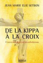 Couverture du livre « De la kippa à la croix » de Jean-Marie Elie Setbon aux éditions Salvator