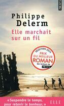 Couverture du livre « Elle marchait sur un fil » de Philippe Delerm aux éditions Points
