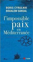 Couverture du livre « L'impossible paix en Méditerranée » de Boualem Sansal et Boris Cyrulnik aux éditions Editions De L'aube