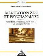 Couverture du livre « Méditation zen et psychanalyse ; transformer souffrance et colère en énergie d'eveil » de Jean-Charles Bouchoux aux éditions Dervy