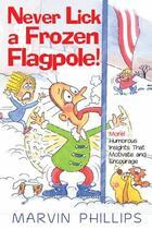 Couverture du livre « Never Lick A Frozen Flagpole GIFT » de Phillips Marvin aux éditions Howard Books