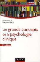 Couverture du livre « Les grands concepts de la psychologie clinique (2e édition) » de Francois Marty aux éditions Dunod
