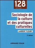 Couverture du livre « Sociologie de la culture et des pratiques culturelles (3e édition) » de Laurent Fleury aux éditions Armand Colin